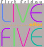 First Friday - Live After Five